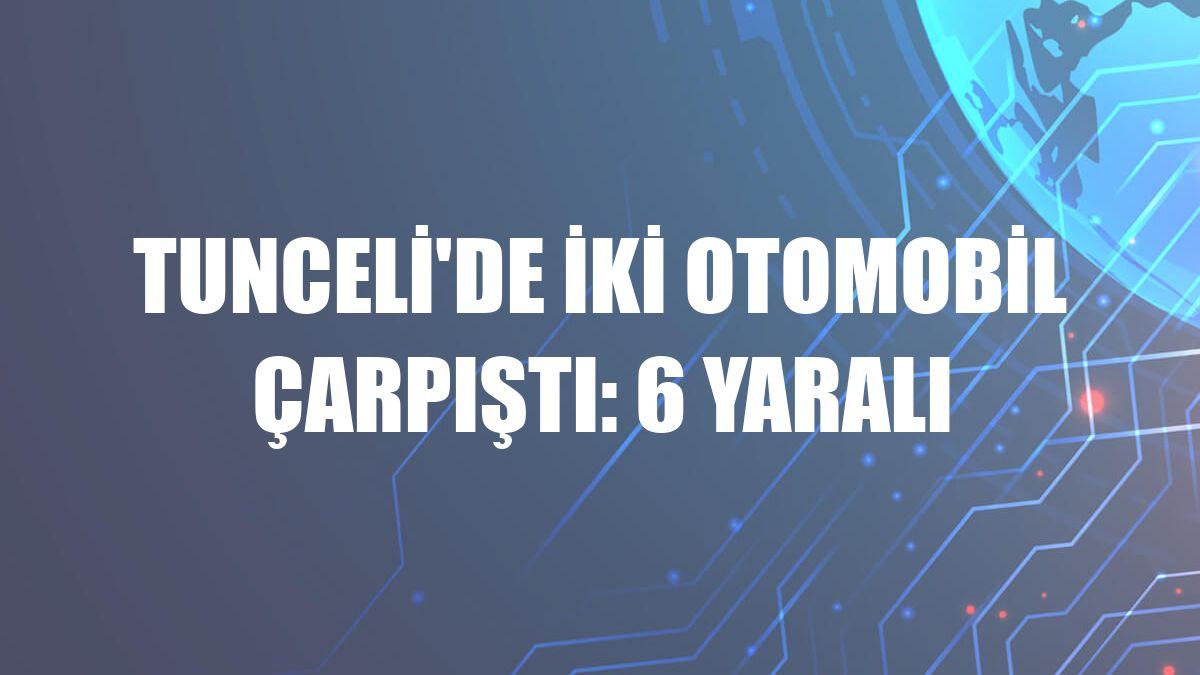 Tunceli'de iki otomobil çarpıştı: 6 yaralı