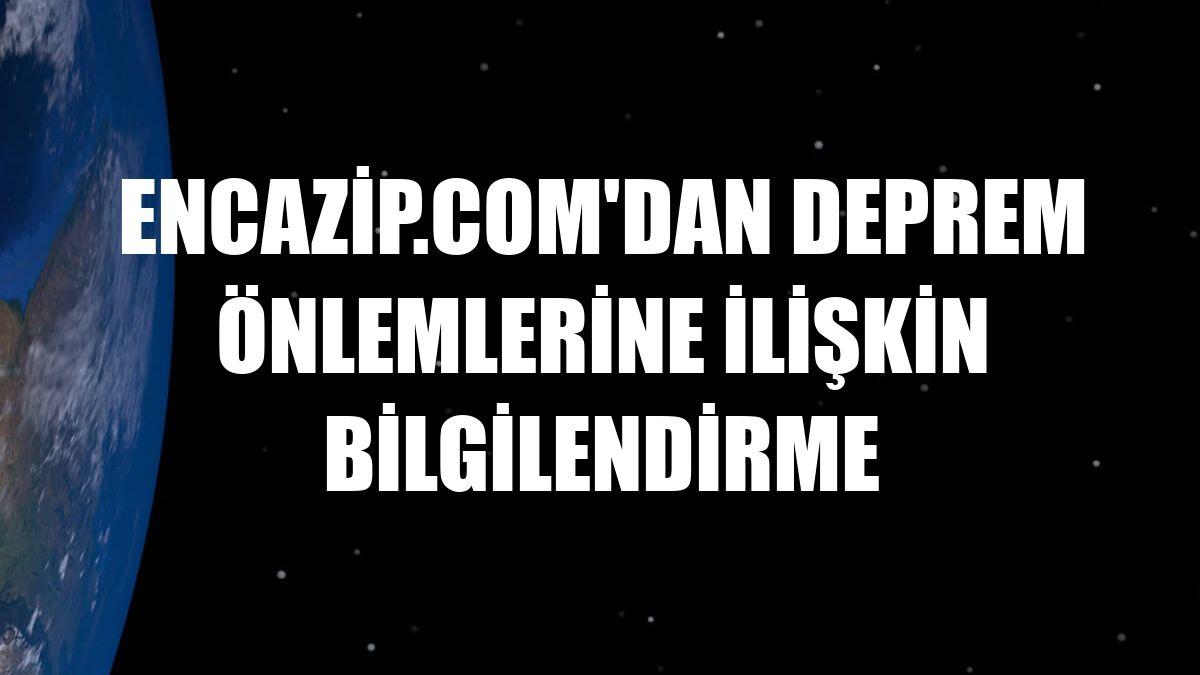 Encazip.com'dan deprem önlemlerine ilişkin bilgilendirme