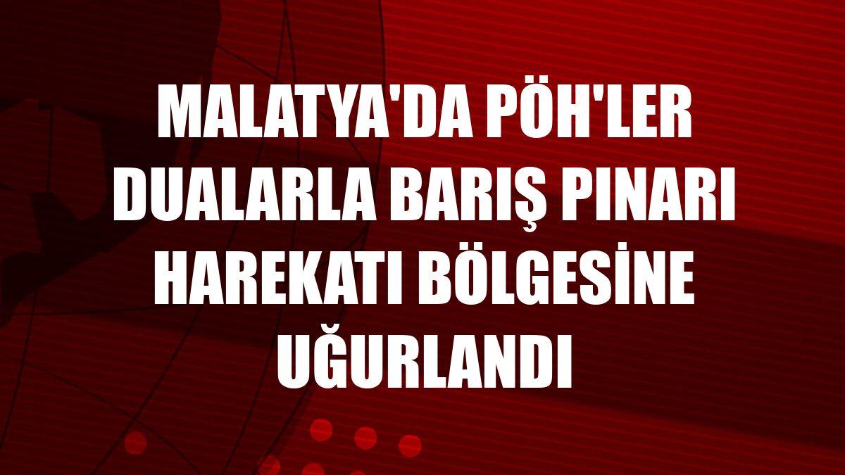 Malatya'da PÖH'ler dualarla Barış Pınarı Harekatı bölgesine uğurlandı