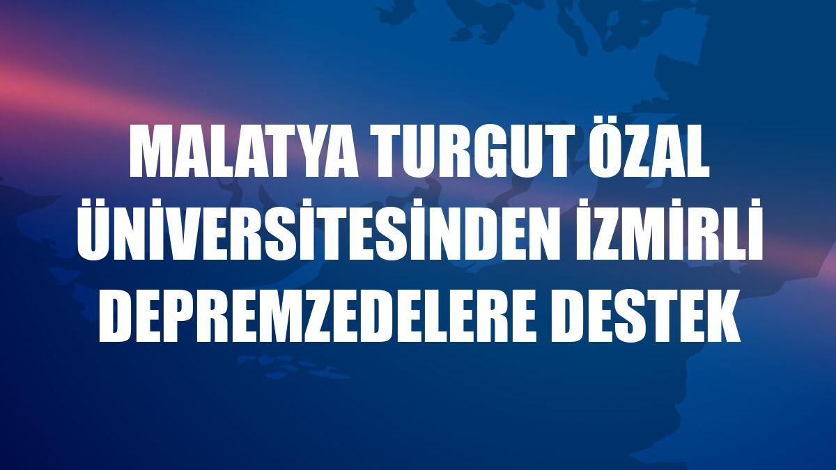 Malatya Turgut Özal Üniversitesinden İzmirli depremzedelere destek