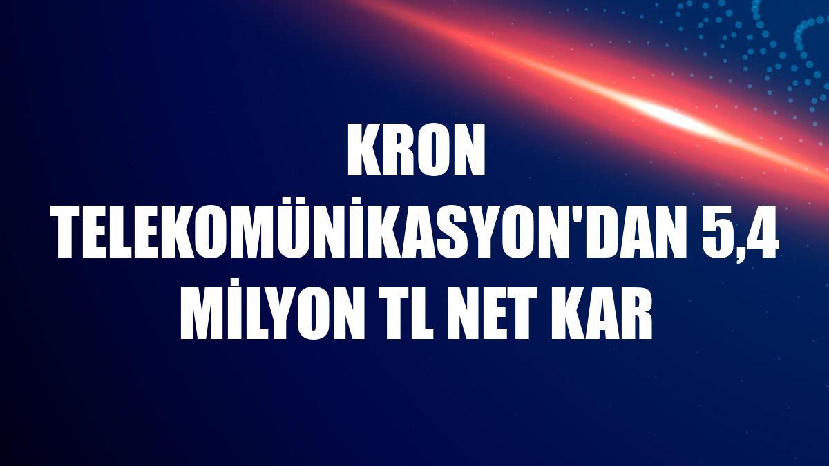 Kron Telekomünikasyon'dan 5,4 milyon TL net kar
