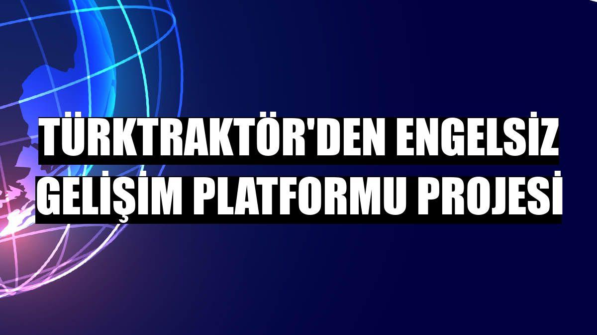 TürkTraktör'den Engelsiz Gelişim Platformu projesi