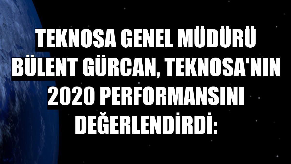 Teknosa Genel Müdürü Bülent Gürcan, Teknosa'nın 2020 performansını değerlendirdi: