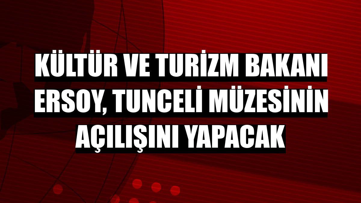 Kültür ve Turizm Bakanı Ersoy, Tunceli Müzesinin açılışını yapacak