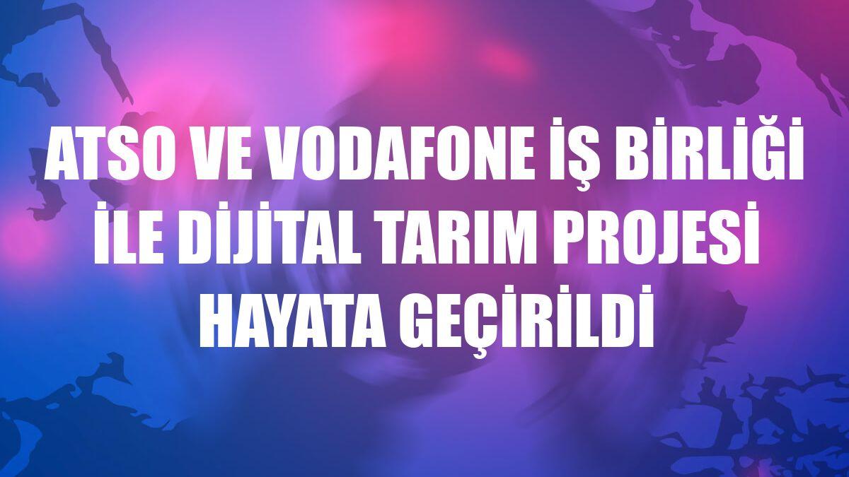 ATSO ve Vodafone iş birliği ile Dijital Tarım Projesi hayata geçirildi