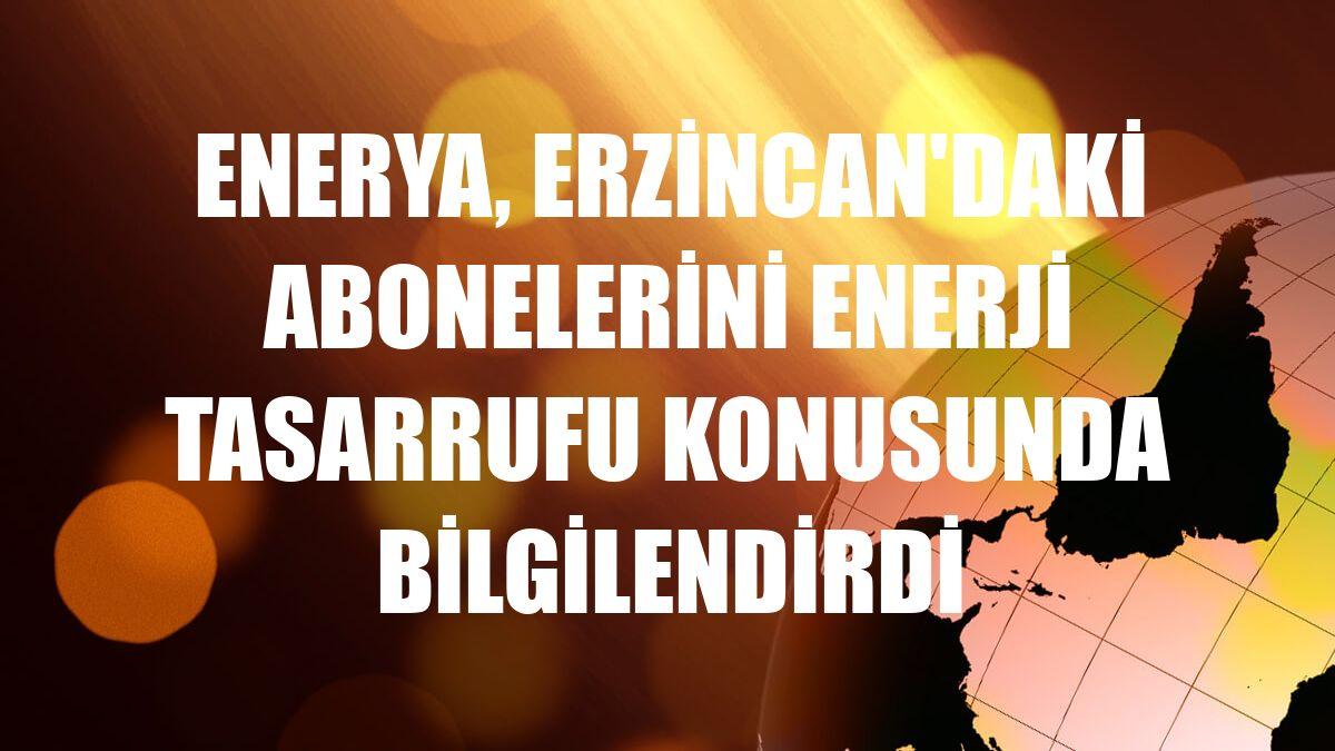 Enerya, Erzincan'daki abonelerini enerji tasarrufu konusunda bilgilendirdi