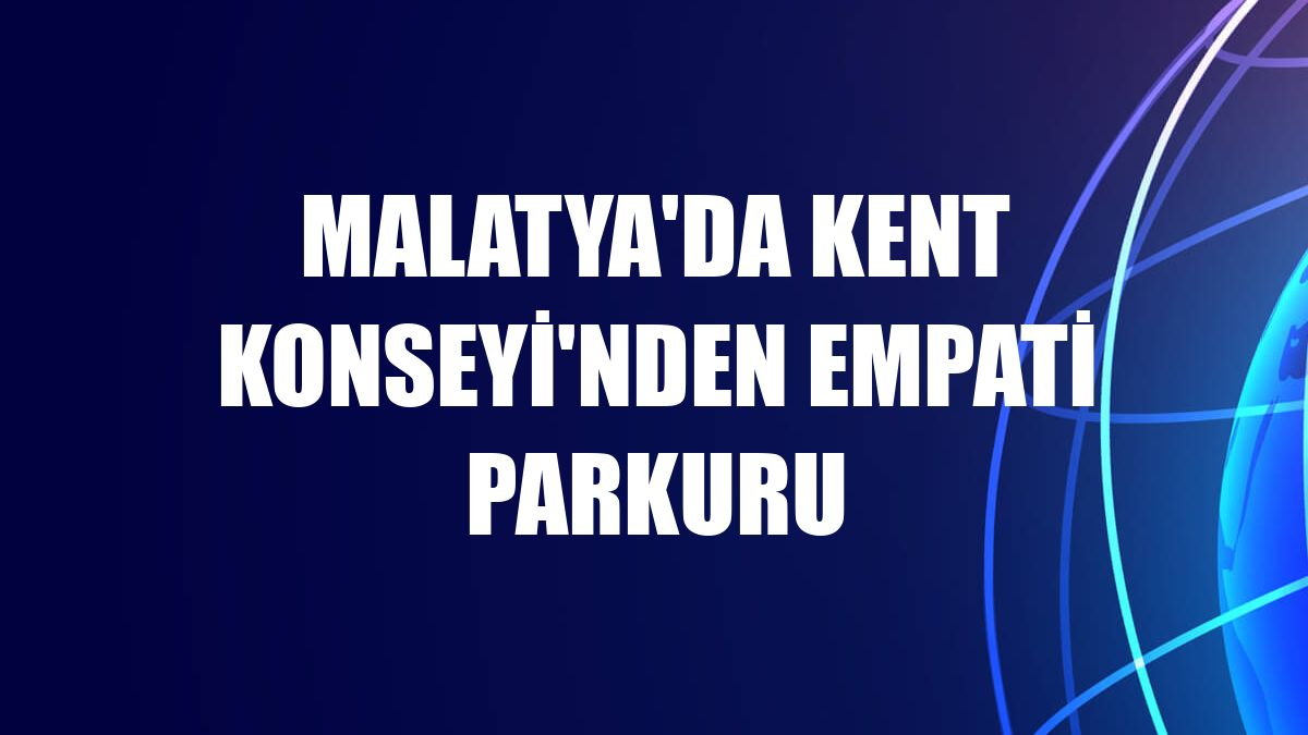 Malatya'da Kent Konseyi'nden empati parkuru