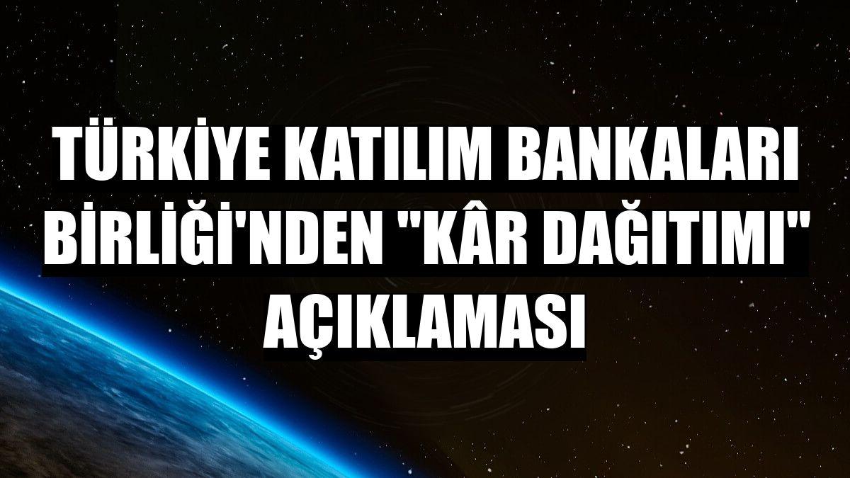 """Türkiye Katılım Bankaları Birliği'nden """"kâr dağıtımı"""" açıklaması"""