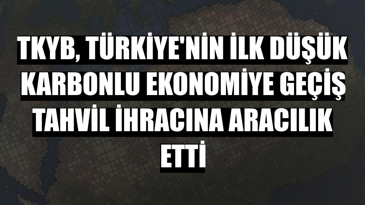TKYB, Türkiye'nin ilk düşük karbonlu ekonomiye geçiş tahvil ihracına aracılık etti