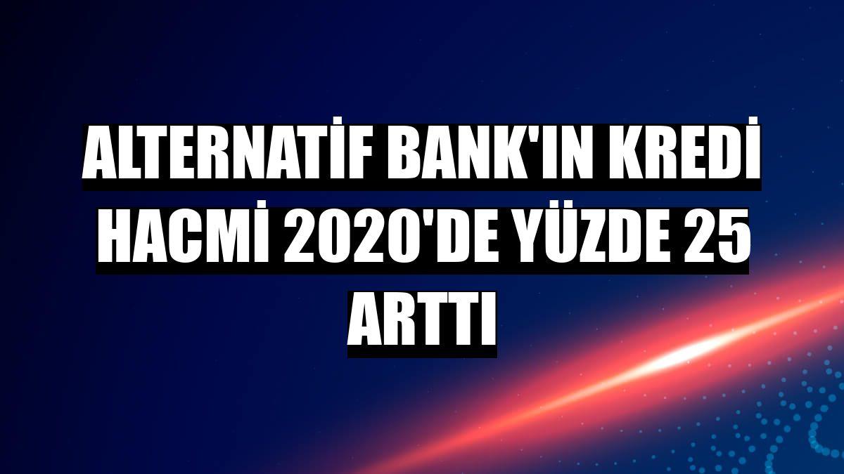 Alternatif Bank'ın kredi hacmi 2020'de yüzde 25 arttı