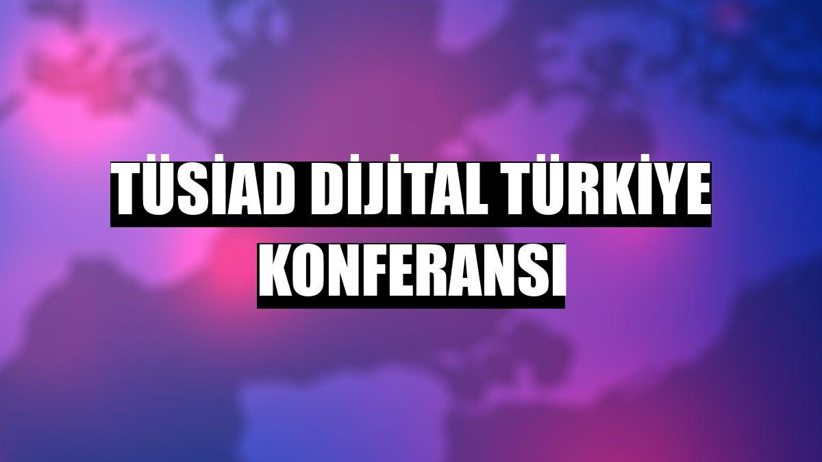 TÜSİAD Dijital Türkiye Konferansı