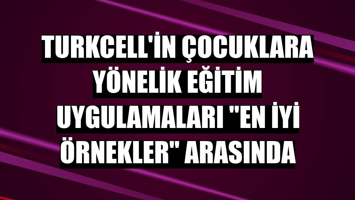 """Turkcell'in çocuklara yönelik eğitim uygulamaları """"en iyi örnekler"""" arasında"""