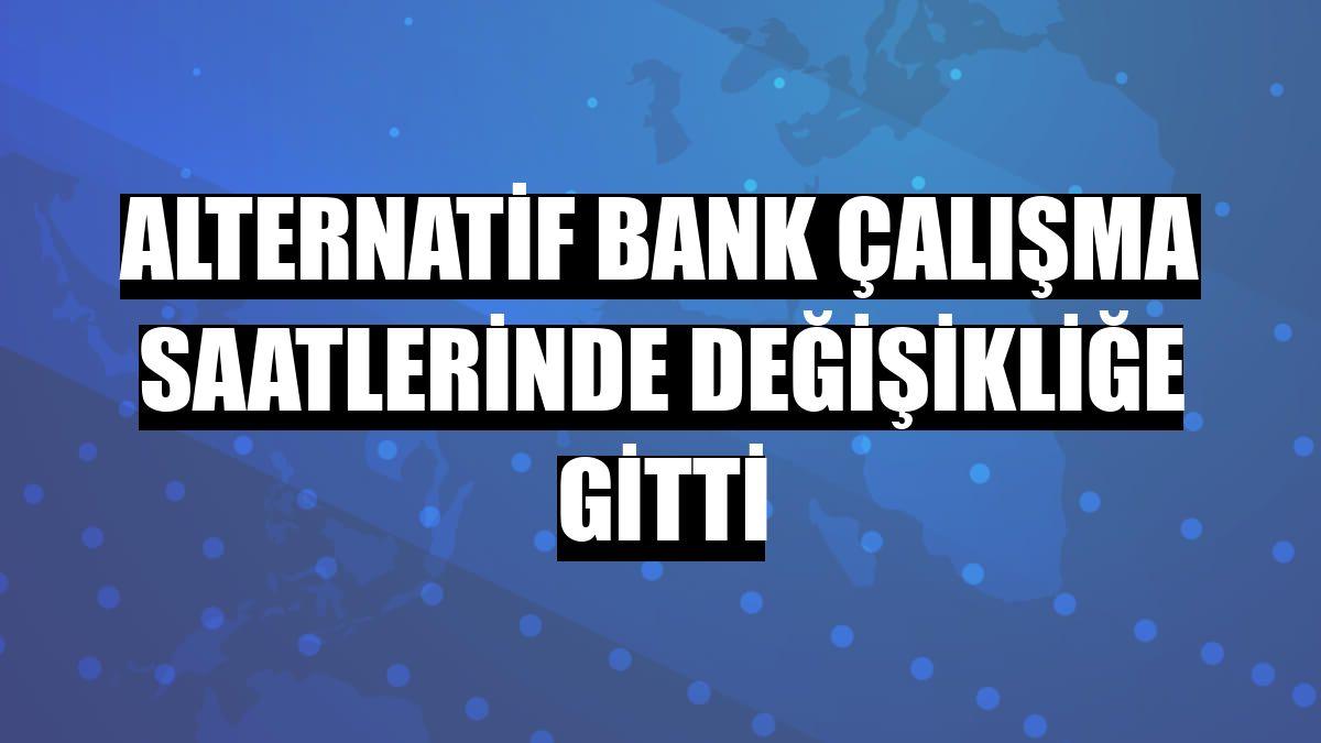 Alternatif Bank çalışma saatlerinde değişikliğe gitti