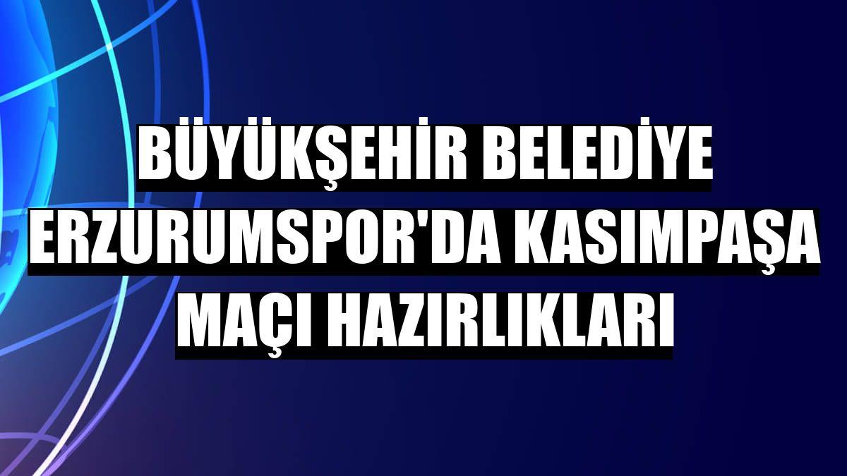 Büyükşehir Belediye Erzurumspor'da Kasımpaşa maçı hazırlıkları