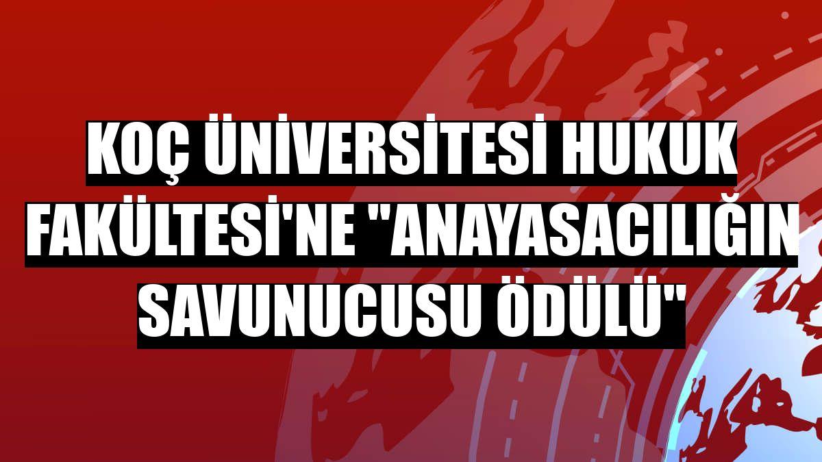 """Koç Üniversitesi Hukuk Fakültesi'ne """"Anayasacılığın Savunucusu Ödülü"""""""