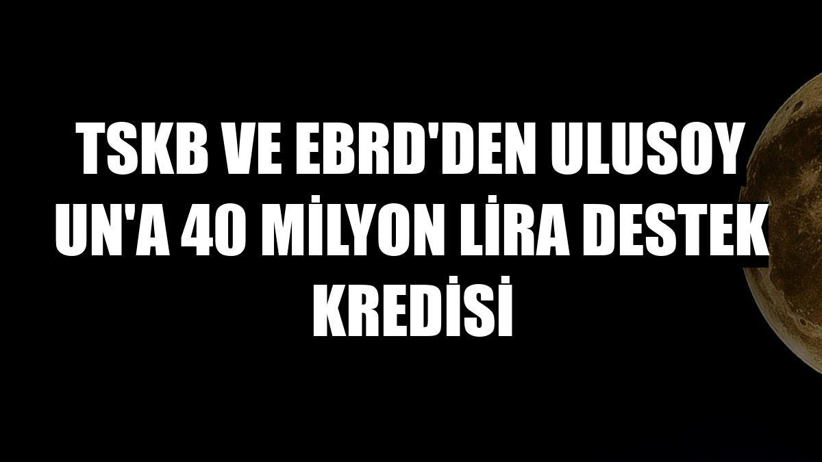 TSKB ve EBRD'den Ulusoy Un'a 40 milyon lira destek kredisi