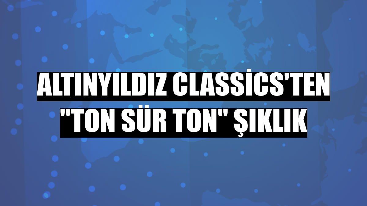 """Altınyıldız Classics'ten """"ton sür ton"""" şıklık"""