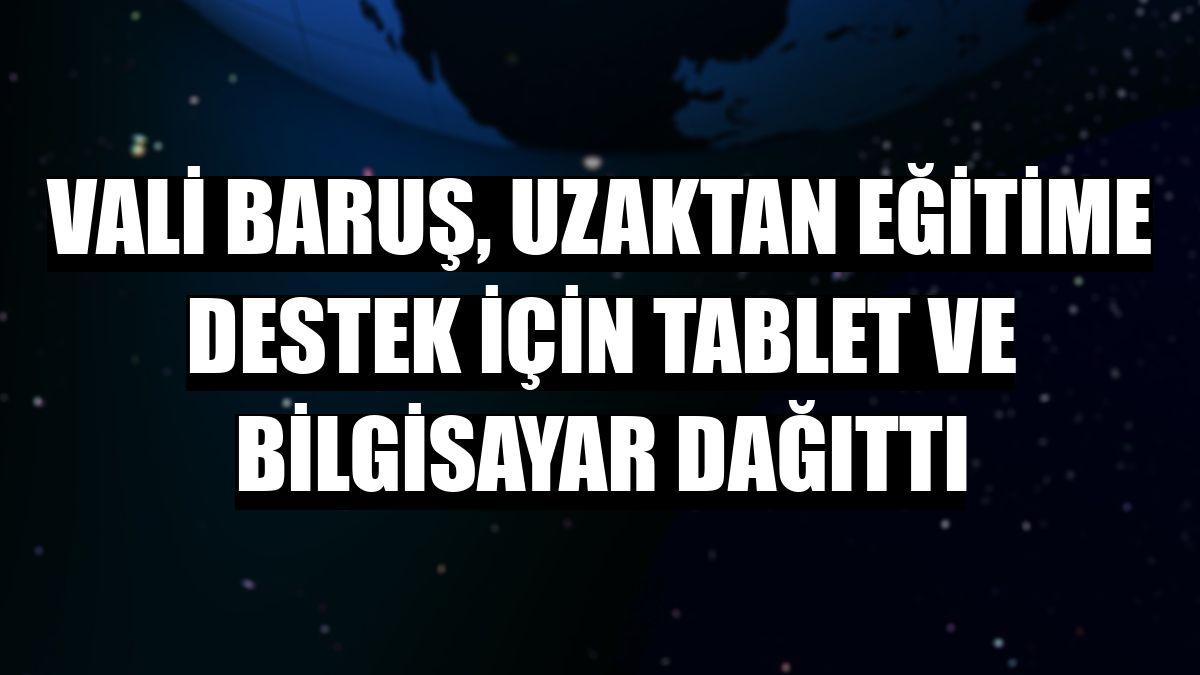 Vali Baruş, uzaktan eğitime destek için tablet ve bilgisayar dağıttı