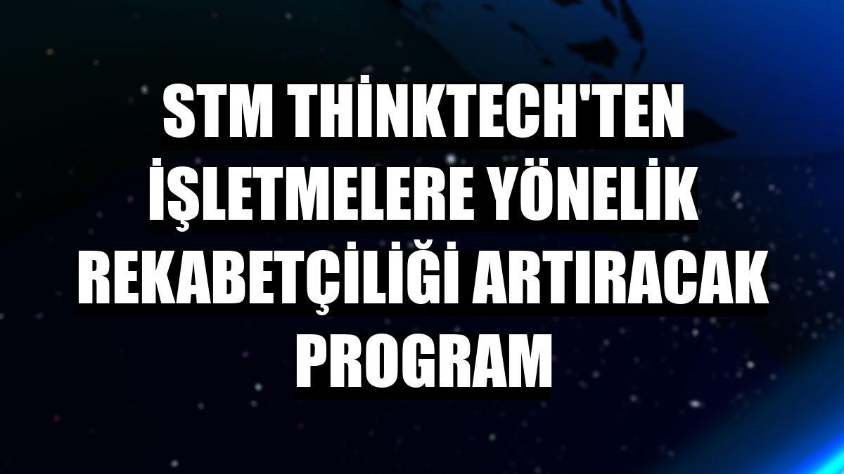 STM ThinkTech'ten işletmelere yönelik rekabetçiliği artıracak program
