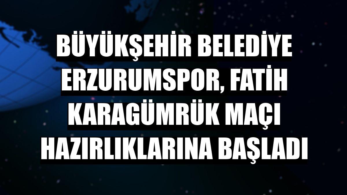 Büyükşehir Belediye Erzurumspor, Fatih Karagümrük maçı hazırlıklarına başladı