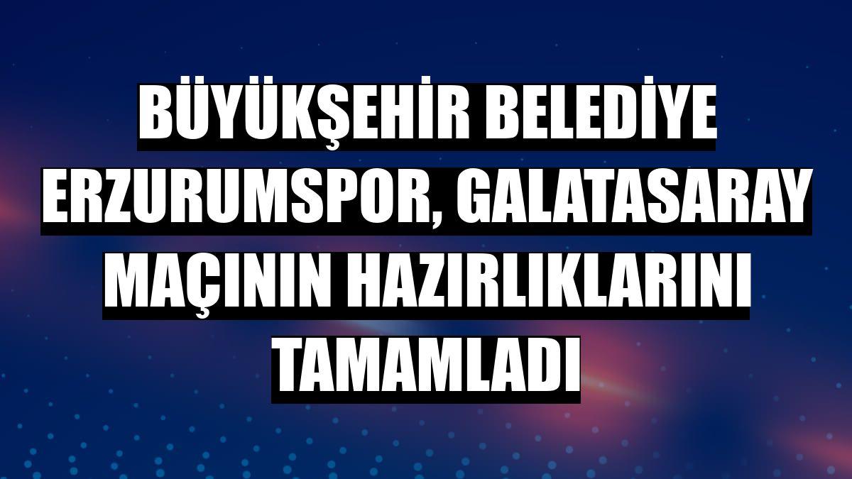 Büyükşehir Belediye Erzurumspor, Galatasaray maçının hazırlıklarını tamamladı