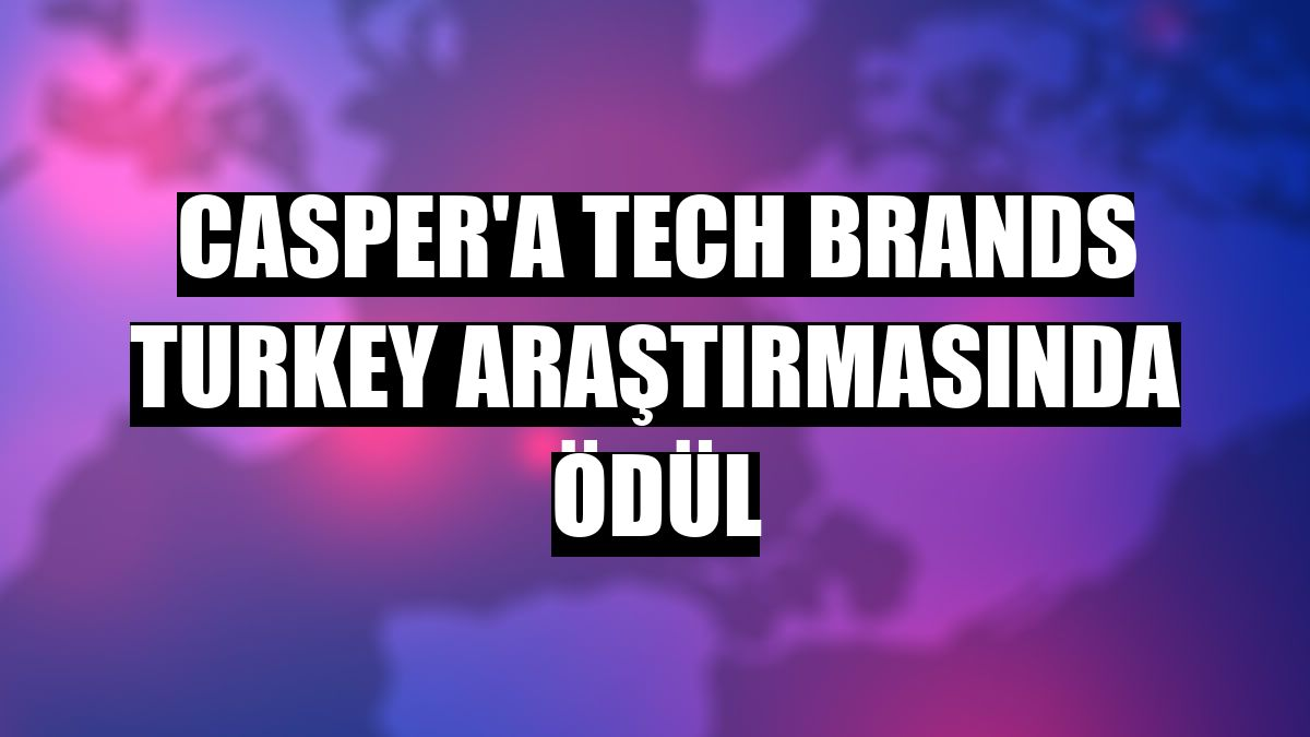 Casper'a Tech Brands Turkey araştırmasında ödül
