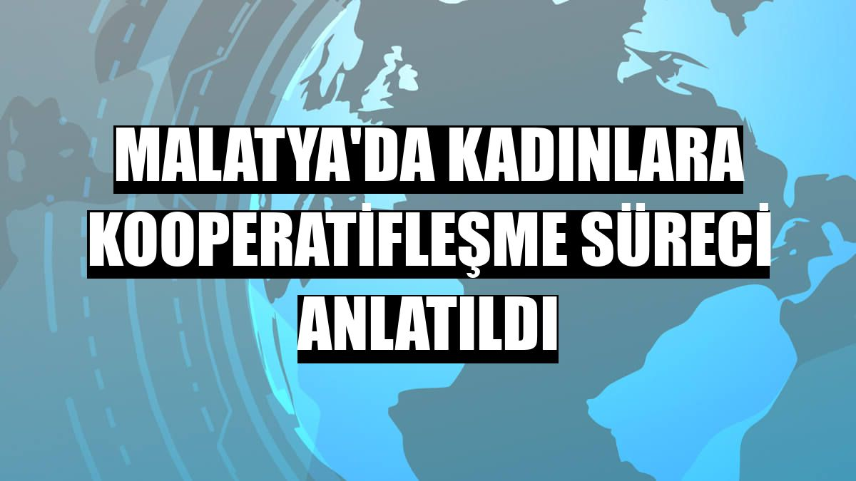 Malatya'da kadınlara kooperatifleşme süreci anlatıldı