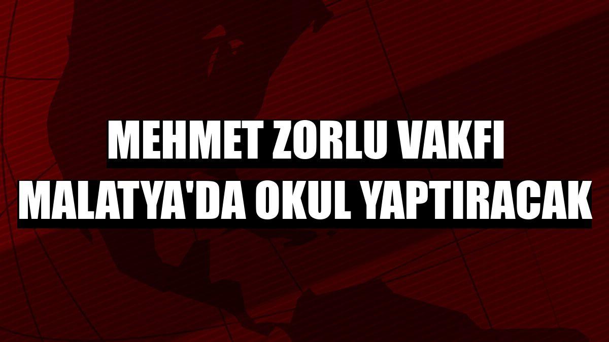Mehmet Zorlu Vakfı Malatya'da okul yaptıracak