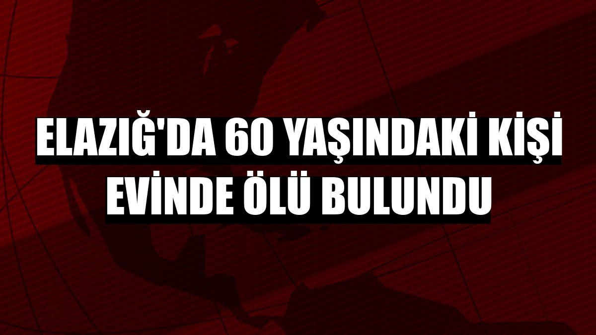 Elazığ'da 60 yaşındaki kişi evinde ölü bulundu
