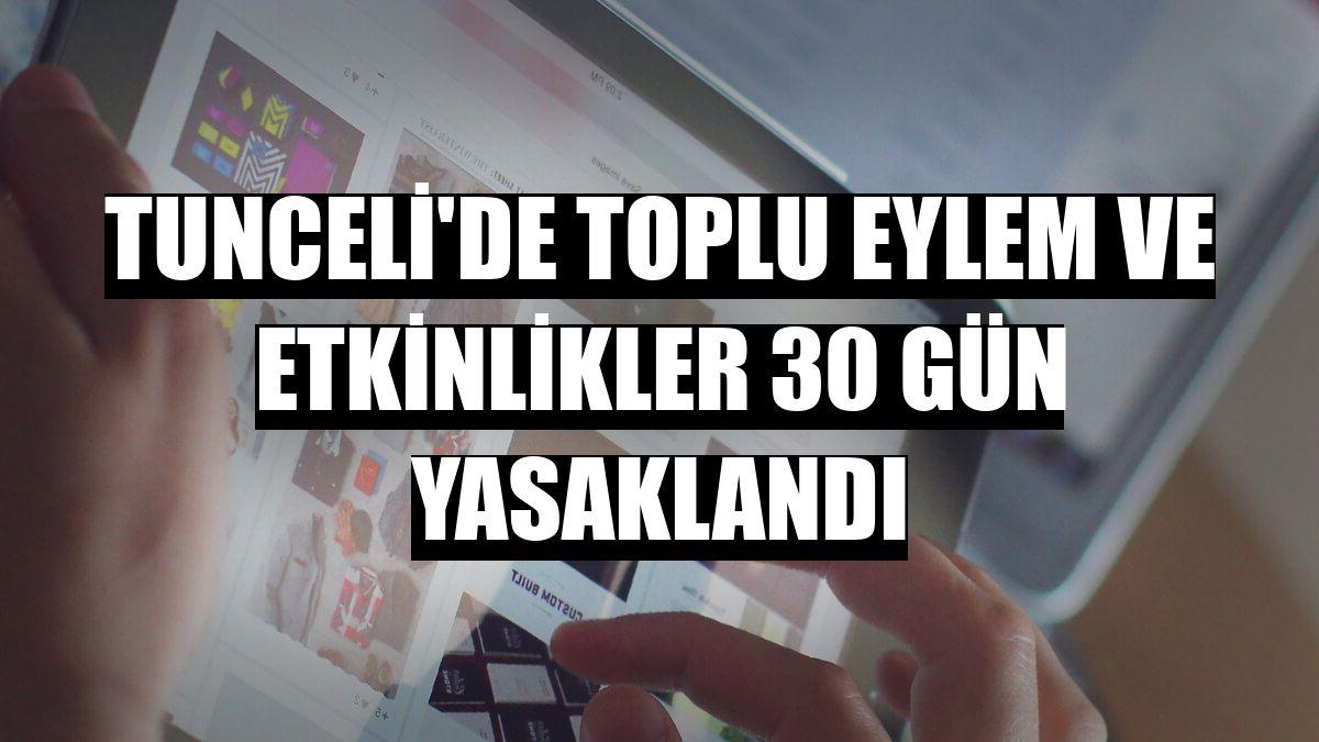 Tunceli'de toplu eylem ve etkinlikler 30 gün yasaklandı
