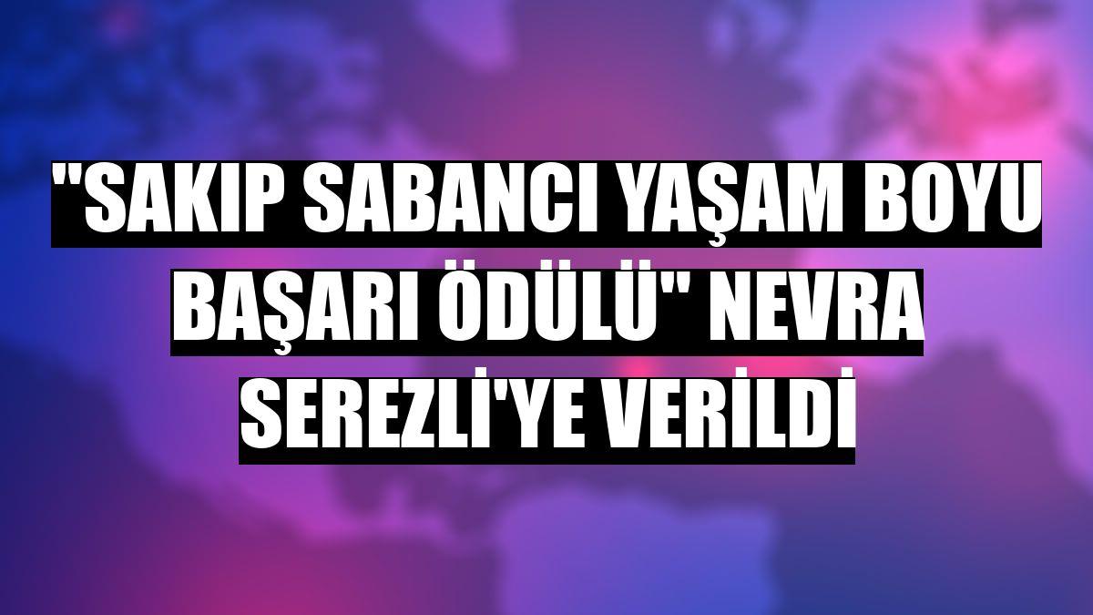"""""""Sakıp Sabancı Yaşam Boyu Başarı Ödülü"""" Nevra Serezli'ye verildi"""
