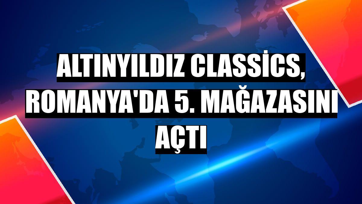 Altınyıldız Classics, Romanya'da 5. mağazasını açtı