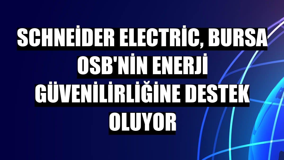 Schneider Electric, Bursa OSB'nin enerji güvenilirliğine destek oluyor