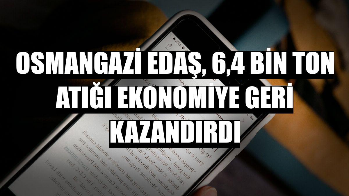 Osmangazi EDAŞ, 6,4 bin ton atığı ekonomiye geri kazandırdı