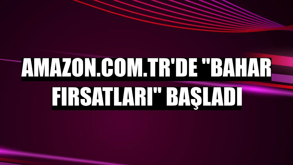 """Amazon.com.tr'de """"Bahar Fırsatları"""" başladı"""
