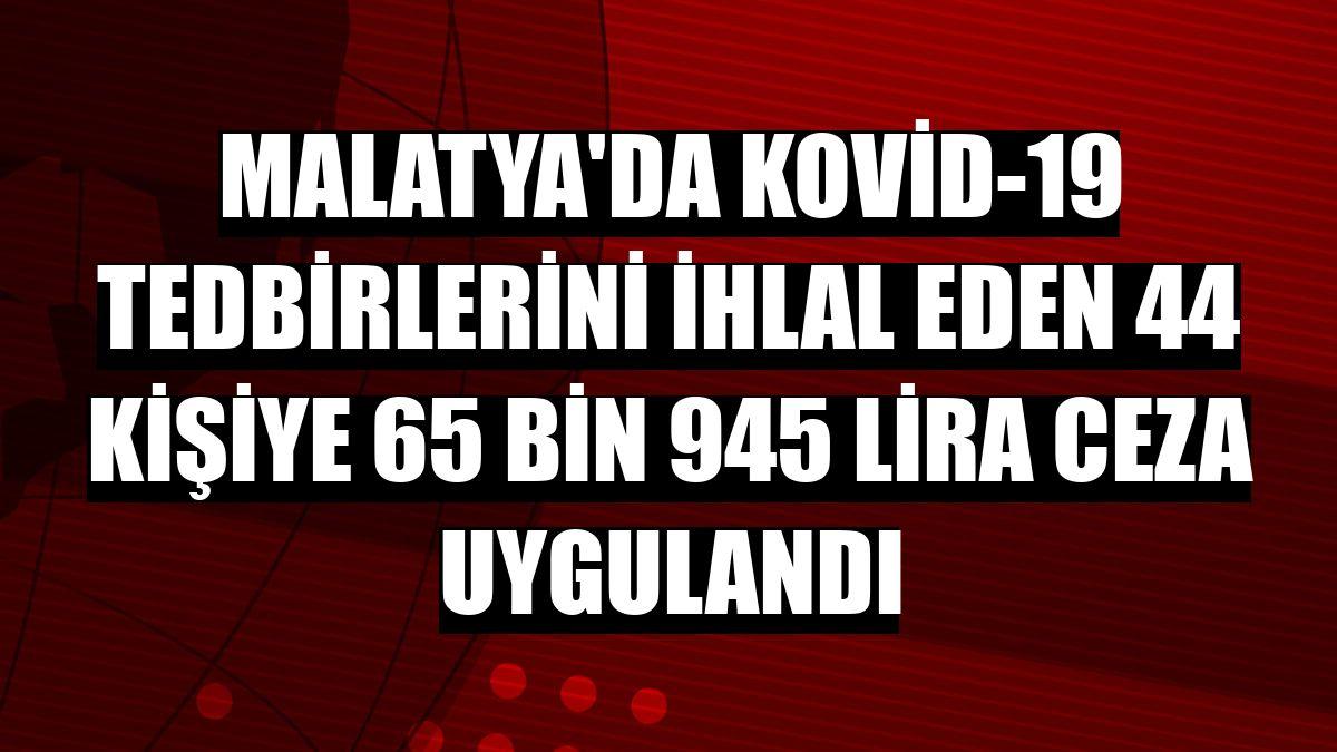 Malatya'da Kovid-19 tedbirlerini ihlal eden 44 kişiye 65 bin 945 lira ceza uygulandı