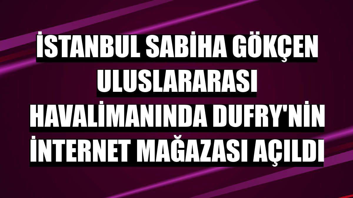İstanbul Sabiha Gökçen Uluslararası Havalimanında Dufry'nin internet mağazası açıldı