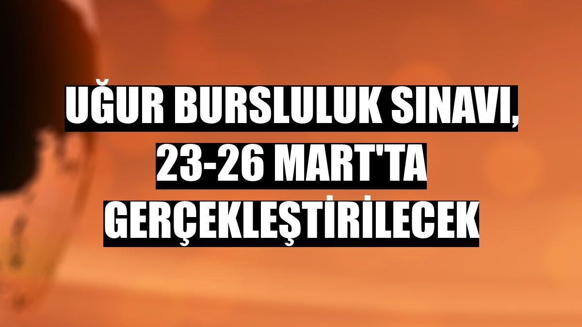 Uğur Bursluluk Sınavı, 23-26 Mart'ta gerçekleştirilecek