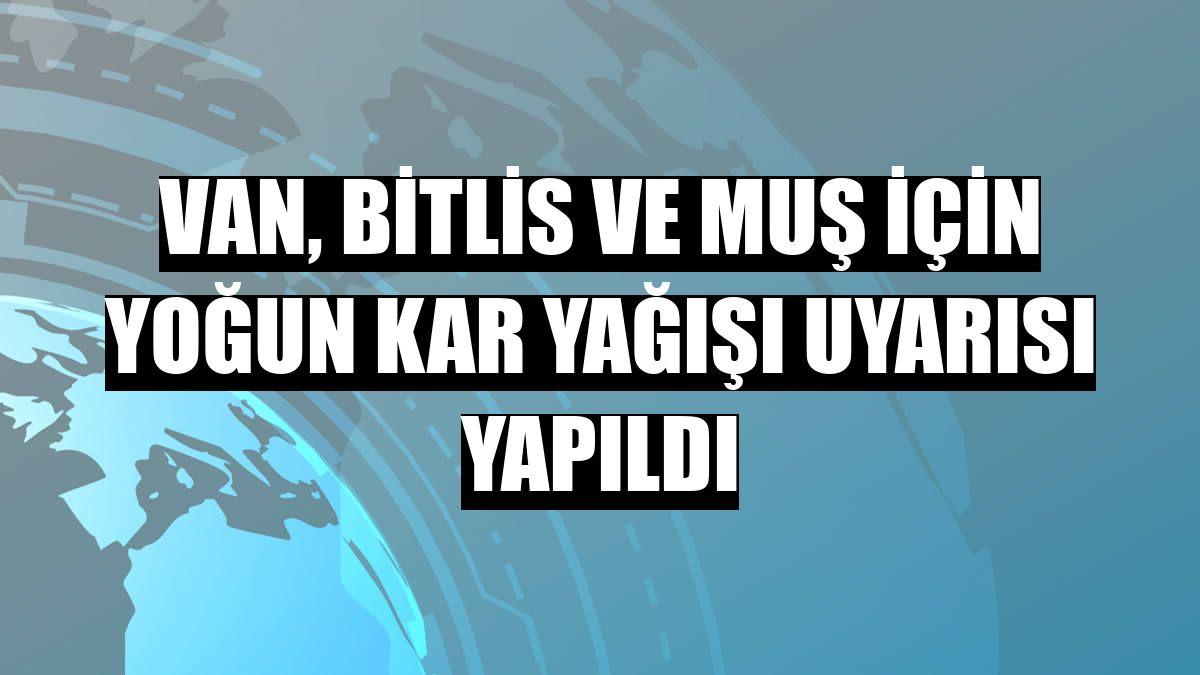 Van, Bitlis ve Muş için yoğun kar yağışı uyarısı yapıldı