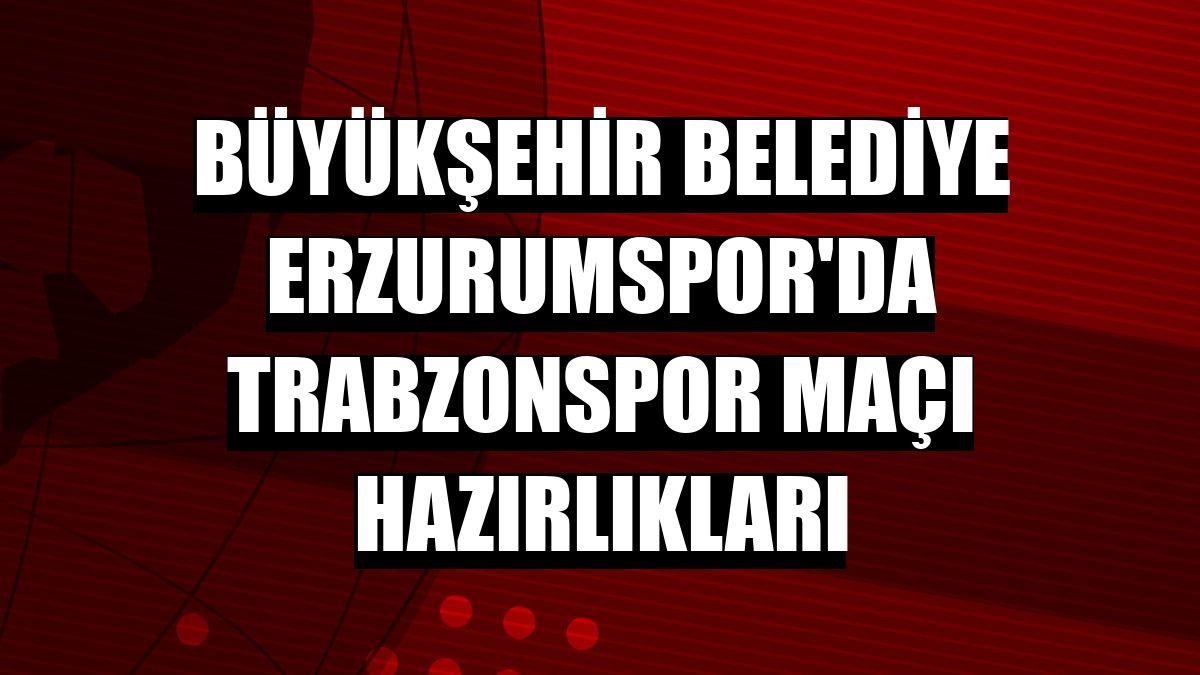Büyükşehir Belediye Erzurumspor'da Trabzonspor maçı hazırlıkları