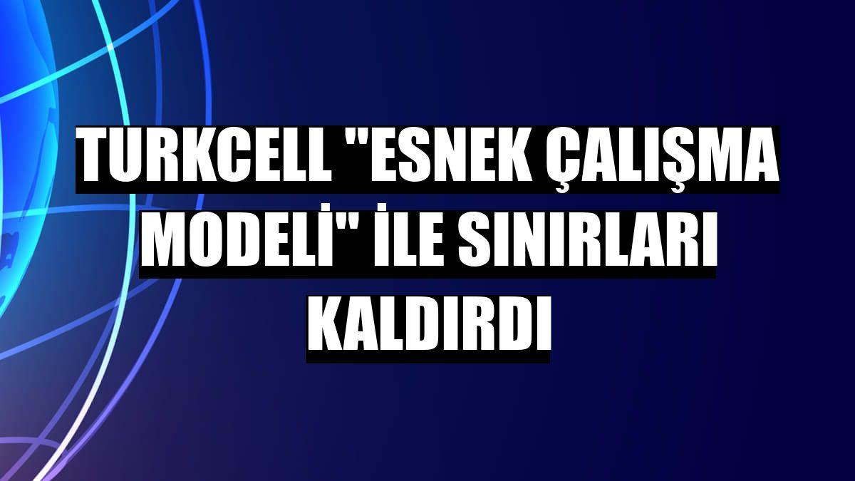 """Turkcell """"Esnek Çalışma Modeli"""" ile sınırları kaldırdı"""