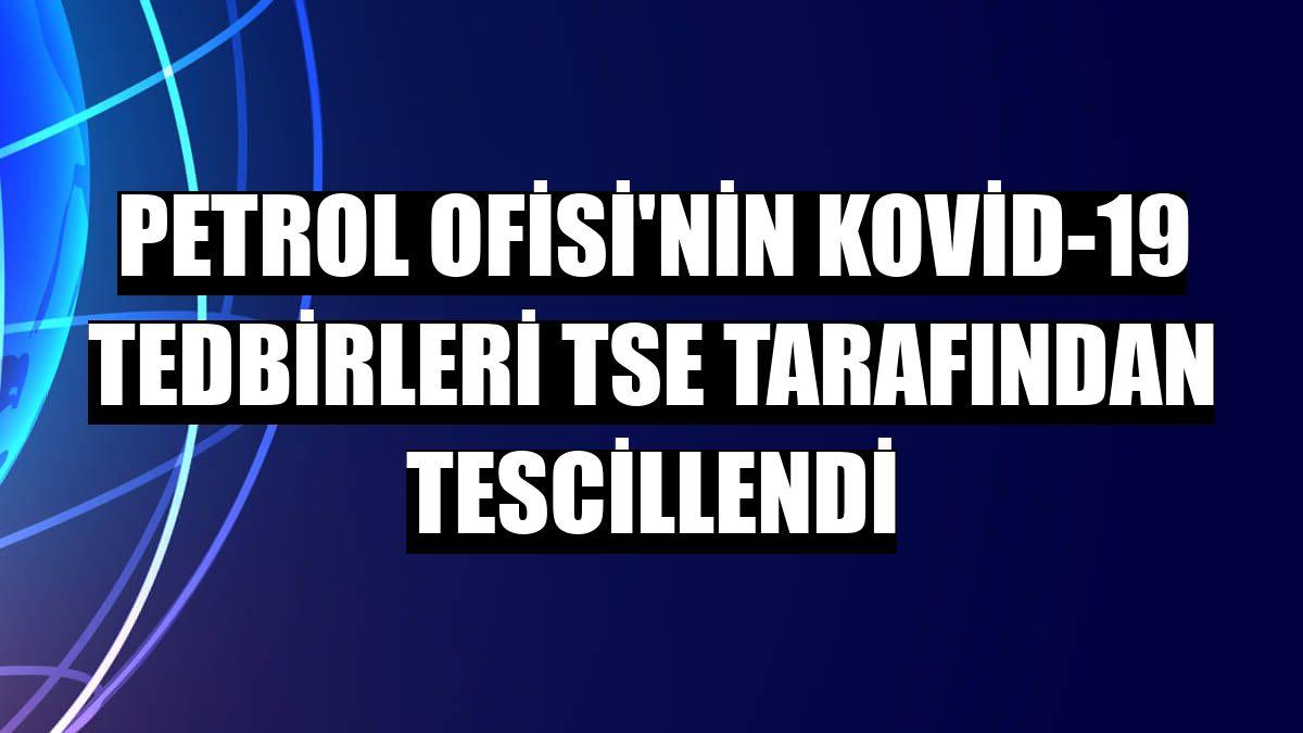 Petrol Ofisi'nin Kovid-19 tedbirleri TSE tarafından tescillendi