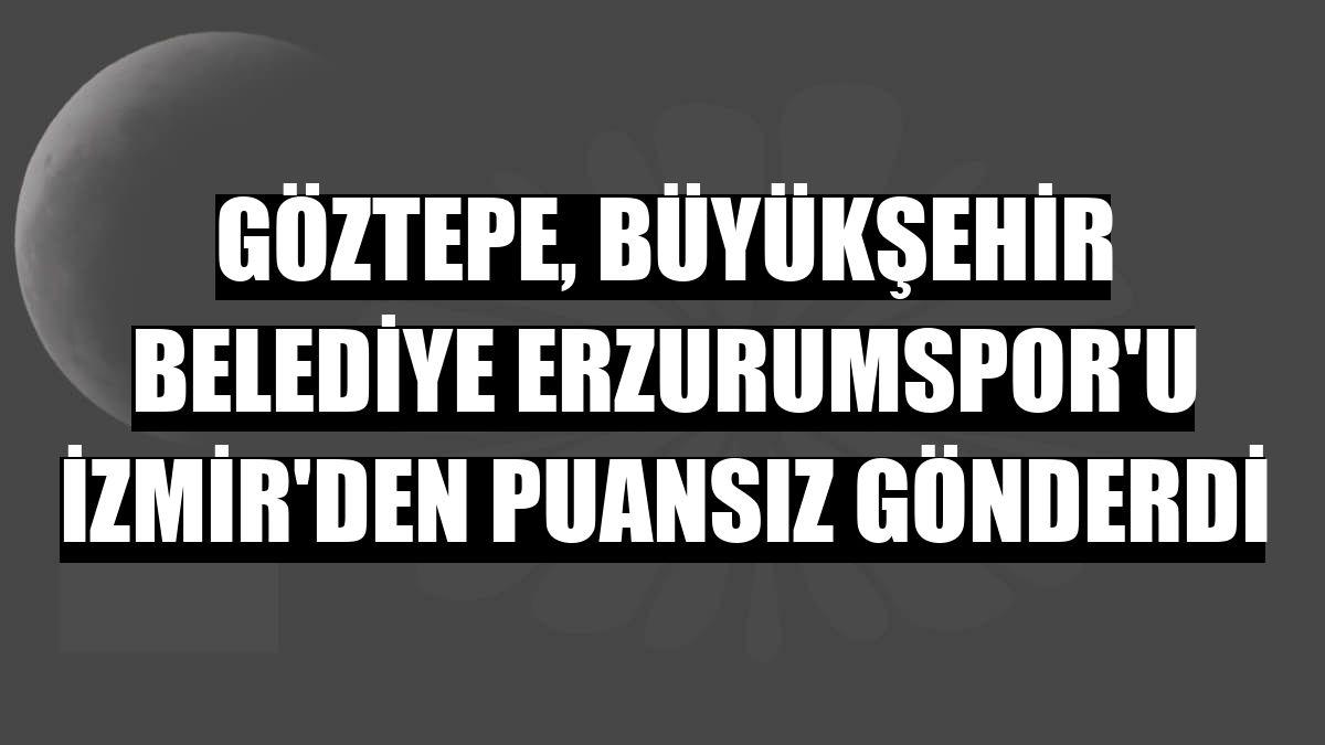 Göztepe, Büyükşehir Belediye Erzurumspor'u İzmir'den puansız gönderdi