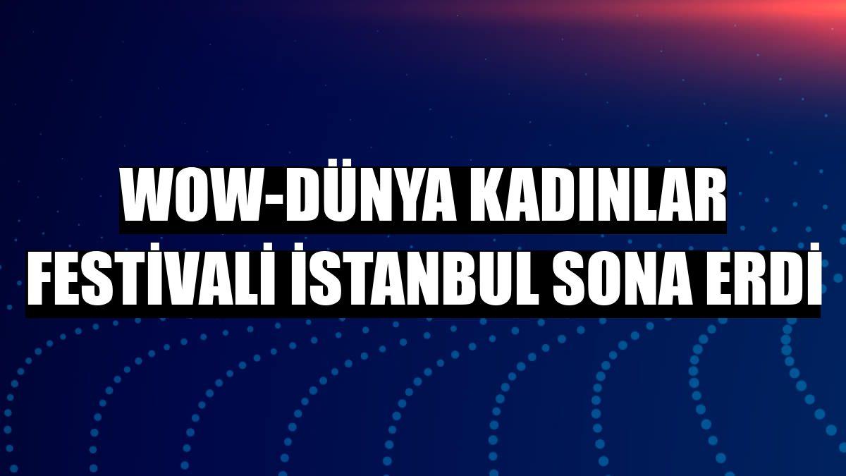 WOW-Dünya Kadınlar Festivali İstanbul sona erdi