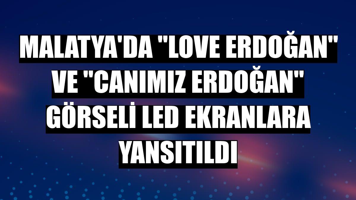 """Malatya'da """"Love Erdoğan"""" ve """"Canımız Erdoğan"""" görseli LED ekranlara yansıtıldı"""