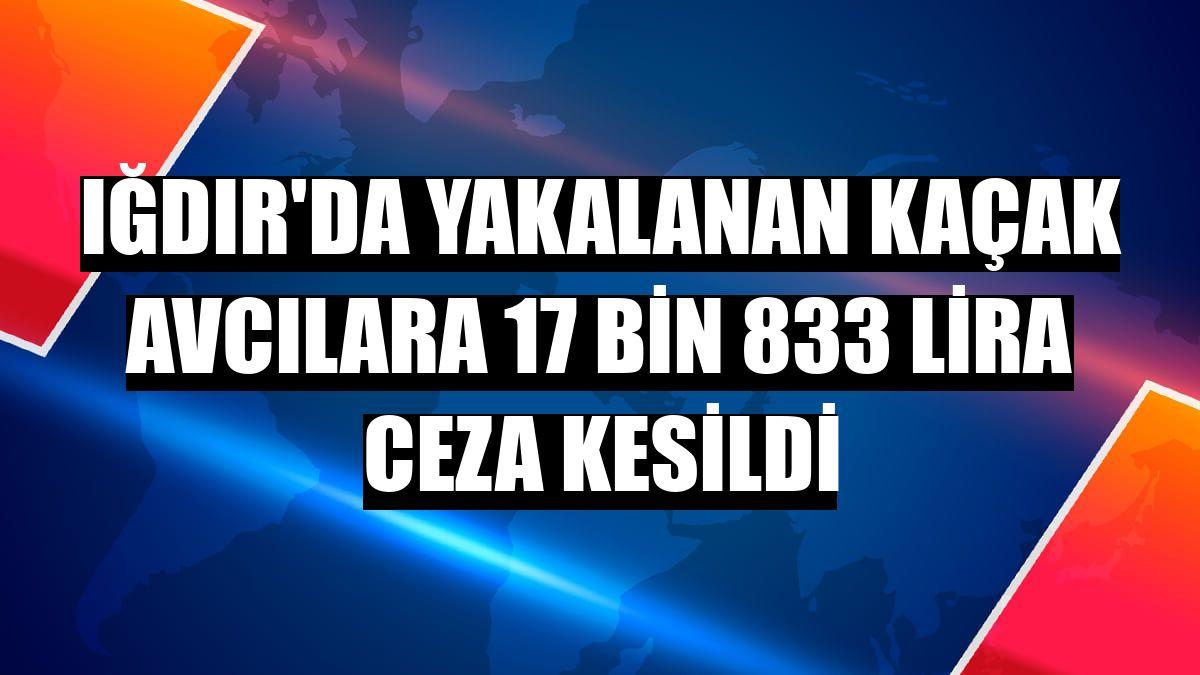 Iğdır'da yakalanan kaçak avcılara 17 bin 833 lira ceza kesildi
