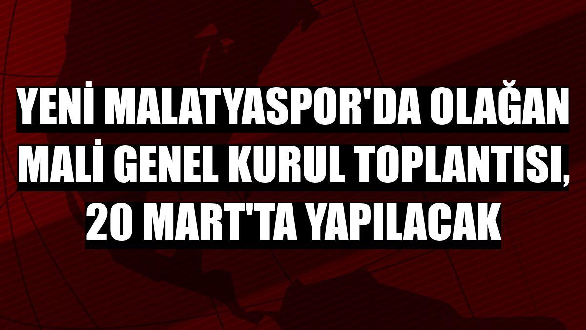 Yeni Malatyaspor'da olağan mali genel kurul toplantısı, 20 Mart'ta yapılacak