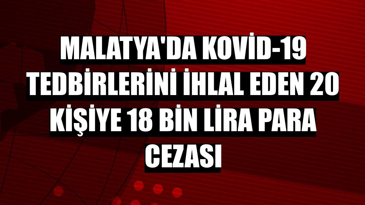 Malatya'da Kovid-19 tedbirlerini ihlal eden 20 kişiye 18 bin lira para cezası