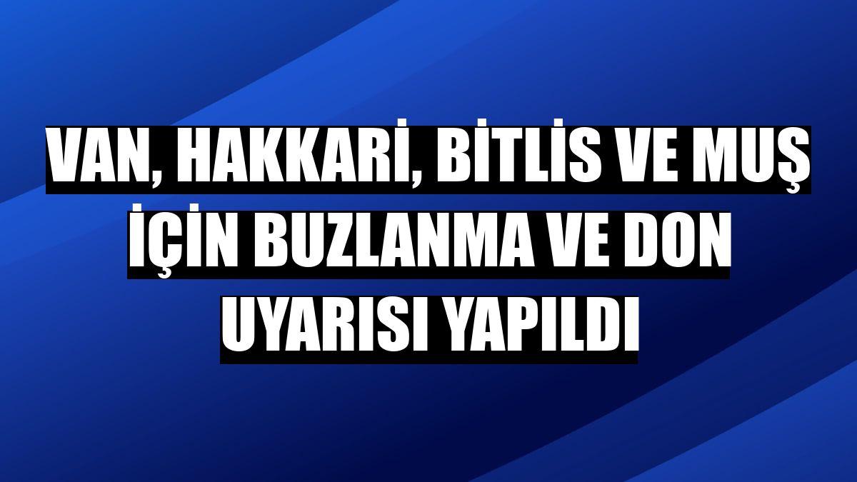 Van, Hakkari, Bitlis ve Muş için buzlanma ve don uyarısı yapıldı