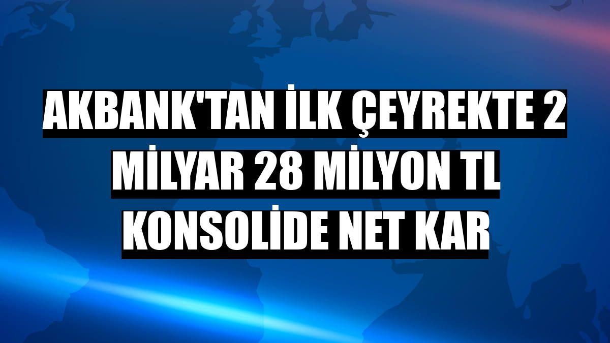 Akbank'tan ilk çeyrekte 2 milyar 28 milyon TL konsolide net kar